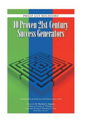 10 Proven 21st Century Success Generators: Guaranteed to Provide You with Better Success Results (Hardback)