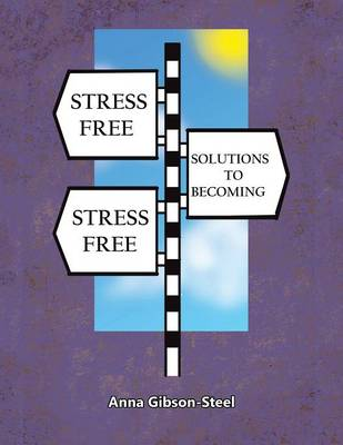 Stress Free Solutions to Becoming Stress Free (Paperback)