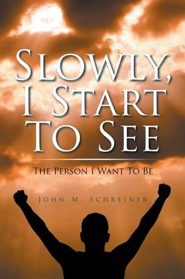 Slowly, I Start to See: The Person I Want to Be (Paperback)