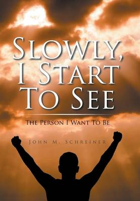 Slowly, I Start to See: The Person I Want to Be (Hardback)