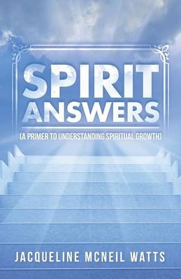 Spirit Answers: (A Primer to Understanding Spiritual Growth) (Paperback)