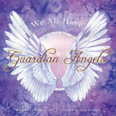 We All Have Guardian Angels: Do You Know Your Guardian Angel? (Paperback)