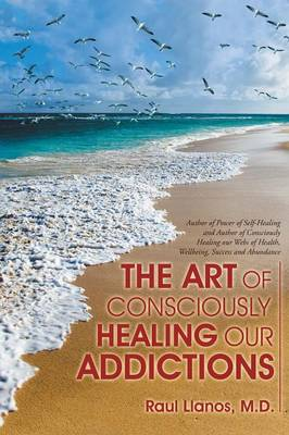 The Art of Consciously Healing Our Addictions (Paperback)