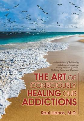 The Art of Consciously Healing Our Addictions (Hardback)