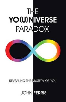The Yo(u)Niverse Paradox: Revealing the Mystery of You (Paperback)