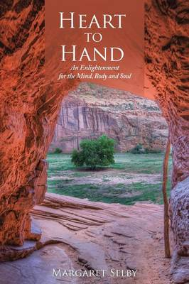 Heart to Hand: An Enlightenment for the Mind, Body and Soul (Paperback)