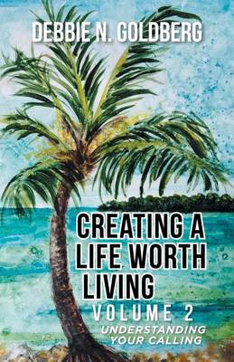 Creating a Life Worth Living: Volume 2 Understanding Your Calling (Paperback)