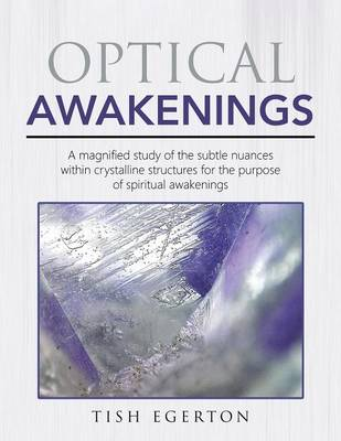Optical Awakenings: A Magnified Study of the Subtle Nuances Within Crystalline Structures for the Purpose of Spiritual Awakenings (Paperback)