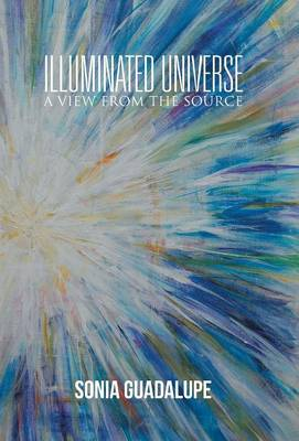 Illuminated Universe: A View from the Source (Hardback)