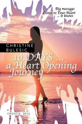 10 Days ... a Heart Opening Journey (Paperback)