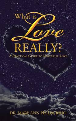 What Is Love Really?: A Practical Guide to Universal Love (Paperback)