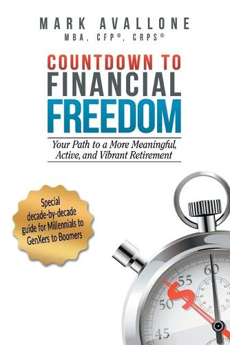 Countdown to Financial Freedom: Your Path to a More Meaningful, Active, and Vibrant Retirement (Paperback)
