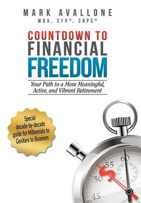 Countdown to Financial Freedom: Your Path to a More Meaningful, Active, and Vibrant Retirement (Hardback)