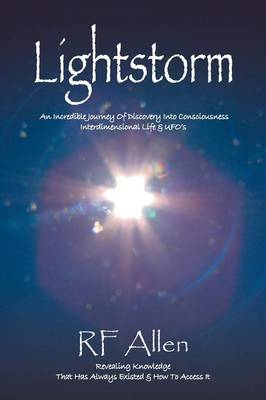 Lightstorm: An Incredible Journey of Discovery Into Consciousness Interdimensional Life & Ufo's (Paperback)