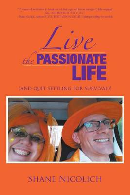 Live the Passionate Life: (and Quit Settling for Survival)! (Paperback)