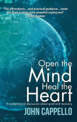 Open the Mind Heal the Heart: A Metaphysical Discussion about Grief and Recovery (Hardback)