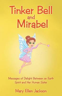 Tinker Bell and Mirabel: Messages of Delight Between an Earth Spirit and Her Human Sister (Paperback)