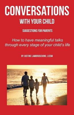 Conversations with Your Child: Suggestions for Parents - How to Have Meaningful Talks Through Every Stage of Your Child's Life (Paperback)