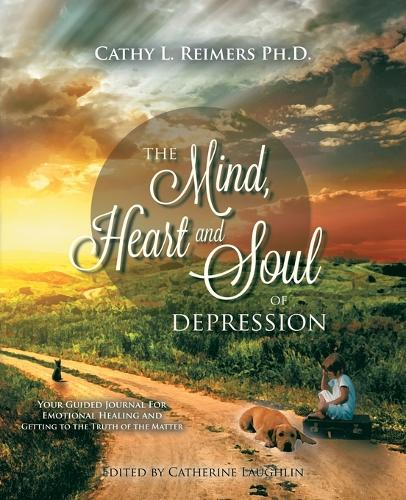 The Mind, Heart & Soul of Depression: Your Guided Journal for Emotional Healing and Getting to the Truth of the Matter (Paperback)