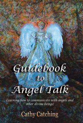 Guidebook to Angel Talk: Learning to Communicate with Angels and Other Divine Beings! (Hardback)