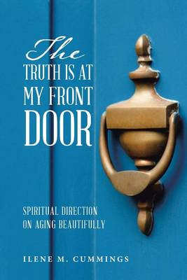 The Truth Is at My Front Door: Spiritual Direction on Aging Beautifully (Paperback)