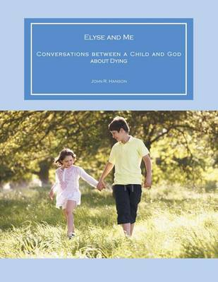 Elyse and Me: Conversations between a Child and God about Dying (Paperback)