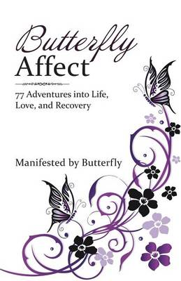 Butterfly Affect: 77 Adventures Into Life, Love, and Recovery (Paperback)
