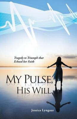 My Pulse, His Will: Tragedy to Triumph That Echoed Her Faith (Paperback)
