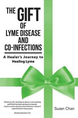 The Gift of Lyme Disease and Co-Infections: A Healer's Journey to Healing Lyme (Paperback)