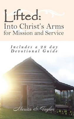 Lifted: Into Christ's Arms for Mission and Service: Includes a 28 Day Devotional Guide (Hardback)