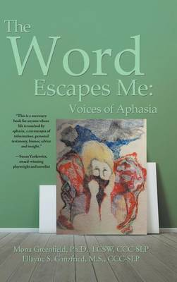 The Word Escapes Me: Voices of Aphasia (Hardback)