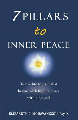 7 Pillars to Inner Peace: To Live Life to Its Fullest Begins with Finding Peace Within Oneself (Paperback)