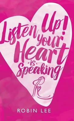 Listen Up! Your Heart Is Speaking (Hardback)