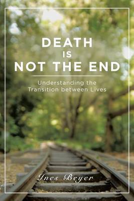 Death Is Not the End: Understanding the Transition Between Lives (Paperback)