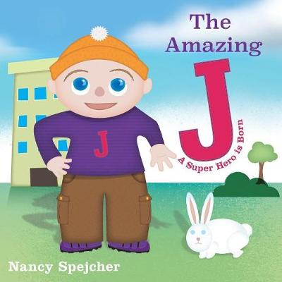 The Amazing J: A Super Hero Is Born (Paperback)