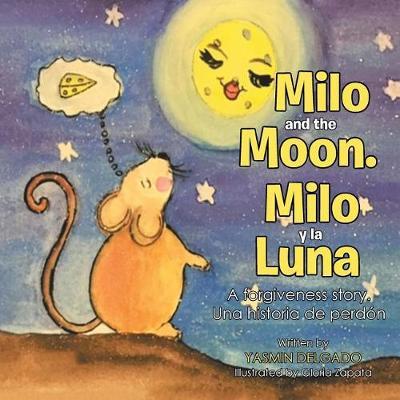Milo and the Moon. Milo y La Luna: A Forgiveness Story. Una Historia de Perd�n (Paperback)