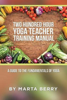 Two Hundred Hour Yoga Teacher Training Manual: A Guide to the Fundamentals of Yoga (Paperback)