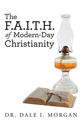 The F.A.I.T.H. of Modern-Day Christianity (Paperback)