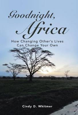 Goodnight, Africa: How Changing Other's Lives Can Change Your Own (Hardback)