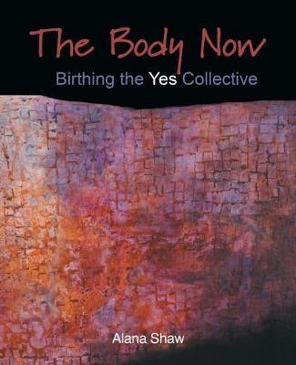 The Body Now: Birthing the Yes Collective (Paperback)