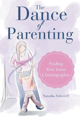 The Dance of Parenting: Finding Your Inner Choreographer (Paperback)