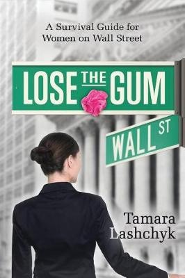 Lose the Gum: A Survival Guide for Women on Wall Street (Paperback)