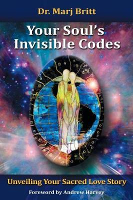 Your Soul's Invisible Codes: Unveiling Your Sacred Love Story (Paperback)