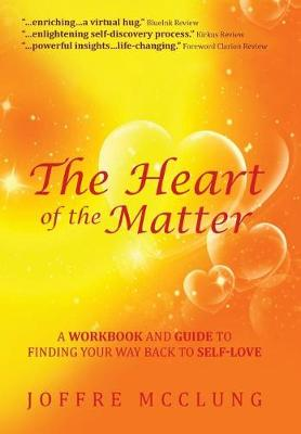 The Heart of the Matter: A Workbook and Guide to Finding Your Way Back to Self-Love (Hardback)