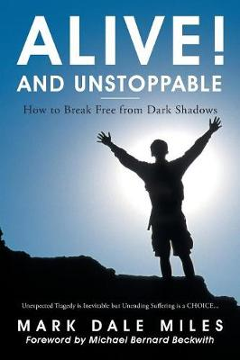 Alive! and Unstoppable: How to Break Free from Dark Shadows (Paperback)
