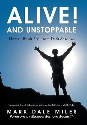 Alive! and Unstoppable: How to Break Free from Dark Shadows (Hardback)