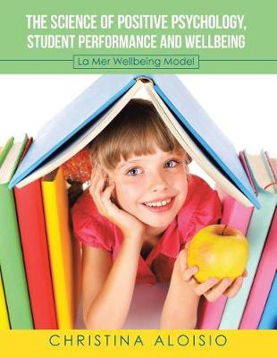 The Science of Positive Psychology, Student Performance and Wellbeing: La Mer Wellbeing Model (Paperback)