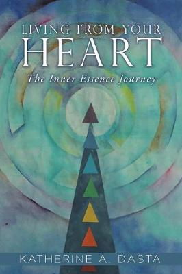 Living from Your Heart: The Inner Essence Journey (Paperback)