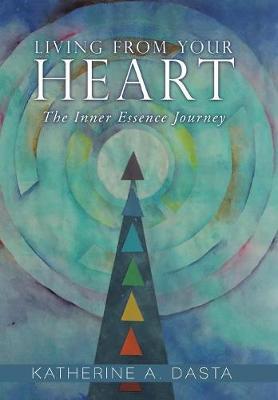 Living from Your Heart: The Inner Essence Journey (Hardback)