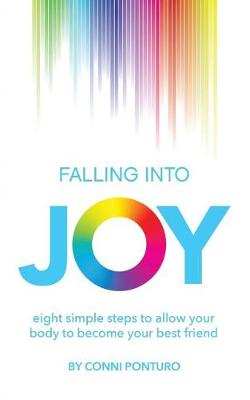 Falling Into Joy: Eight Simple Steps to Allow Your Body to Become Your Best Friend (Paperback)